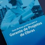 Ebook: Guia de boas práticas para o gerente de projetos de obras